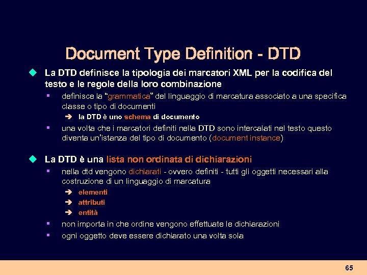 Document Type Definition - DTD u La DTD definisce la tipologia dei marcatori XML