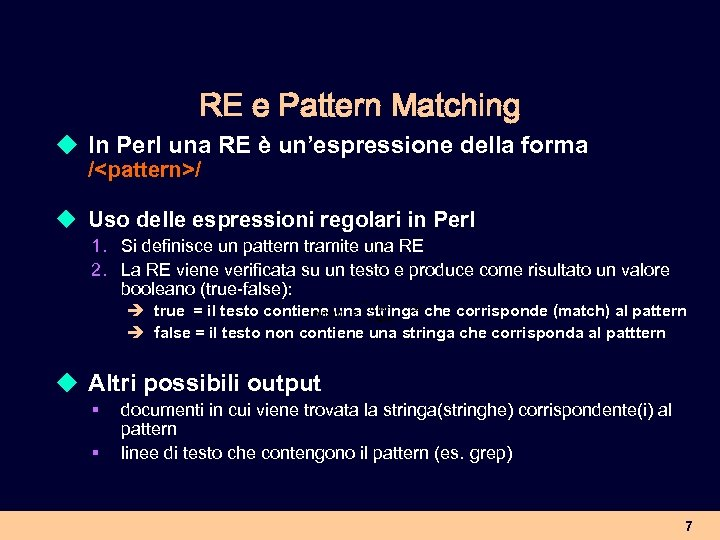 RE e Pattern Matching u In Perl una RE è un'espressione della forma /<pattern>/