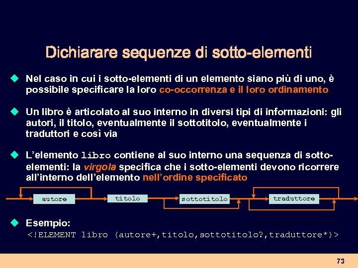 Dichiarare sequenze di sotto-elementi u Nel caso in cui i sotto-elementi di un elemento