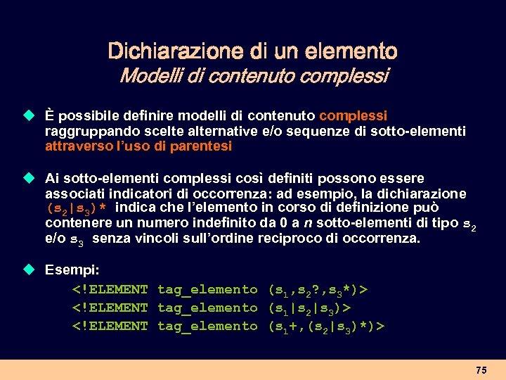Dichiarazione di un elemento Modelli di contenuto complessi u È possibile definire modelli di