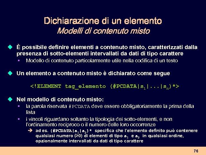 Dichiarazione di un elemento Modelli di contenuto misto u È possibile definire elementi a