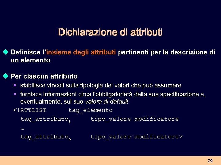Dichiarazione di attributi u Definisce l'insieme degli attributi pertinenti per la descrizione di un