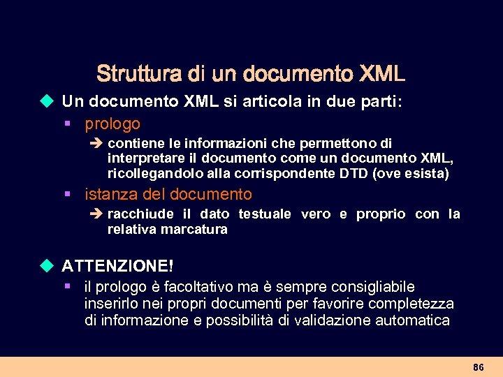 Struttura di un documento XML u Un documento XML si articola in due parti: