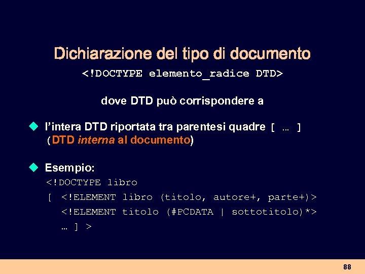 Dichiarazione del tipo di documento <!DOCTYPE elemento_radice DTD> dove DTD può corrispondere a u