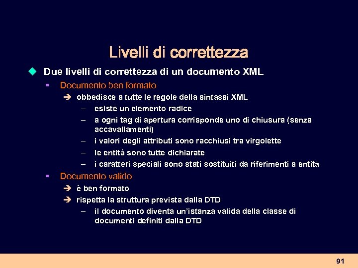 Livelli di correttezza u Due livelli di correttezza di un documento XML § Documento
