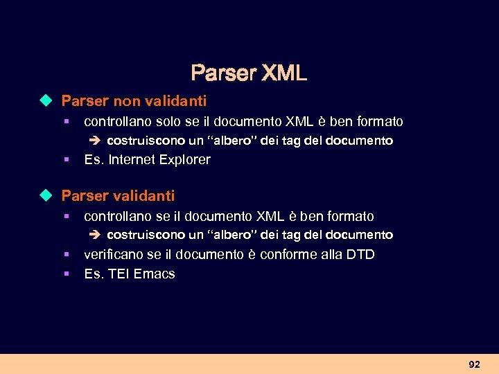 Parser XML u Parser non validanti § controllano solo se il documento XML è