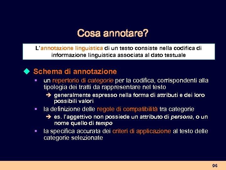 Cosa annotare? L'annotazione linguistica di un testo consiste nella codifica di informazione linguistica associata