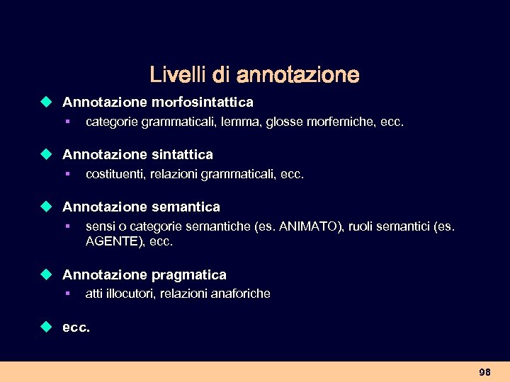 Livelli di annotazione u Annotazione morfosintattica § categorie grammaticali, lemma, glosse morfemiche, ecc. u