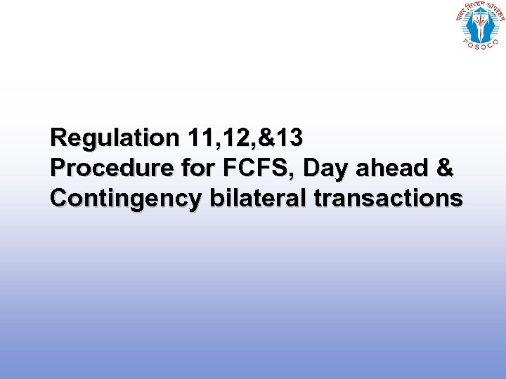 Regulation 11, 12, &13 Procedure for FCFS, Day ahead & Contingency bilateral transactions