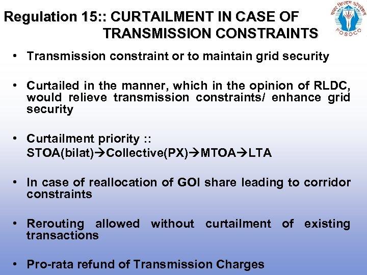Regulation 15: : CURTAILMENT IN CASE OF TRANSMISSION CONSTRAINTS • Transmission constraint or to