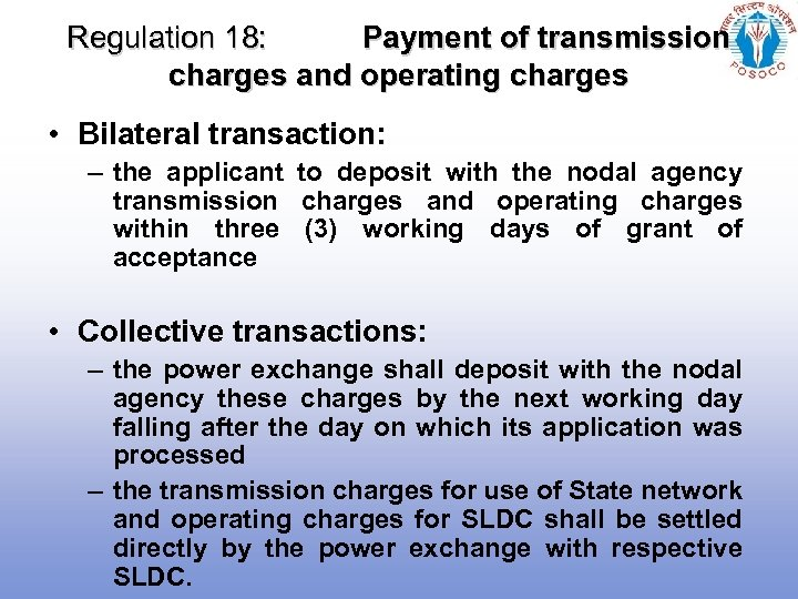 Regulation 18: Payment of transmission charges and operating charges • Bilateral transaction: – the