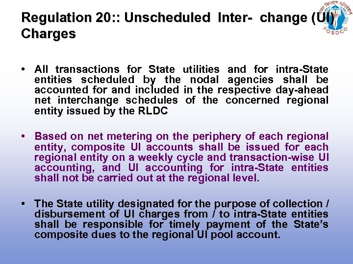 Regulation 20: : Unscheduled Inter- change (UI) Charges • All transactions for State utilities