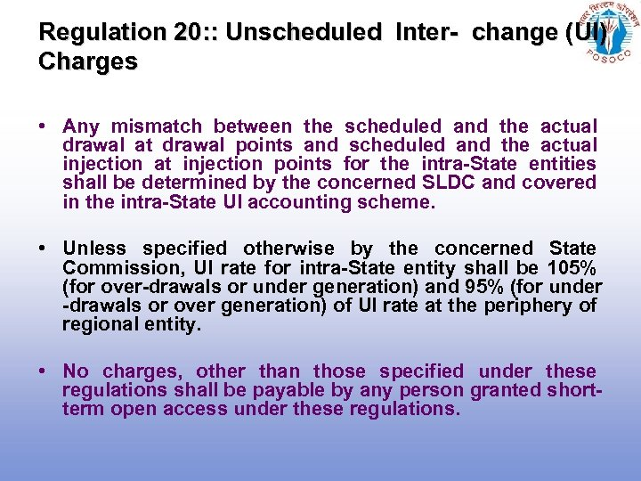 Regulation 20: : Unscheduled Inter- change (UI) Charges • Any mismatch between the scheduled