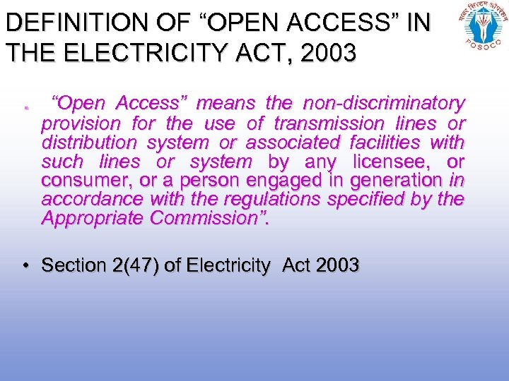 """DEFINITION OF """"OPEN ACCESS"""" IN THE ELECTRICITY ACT, 2003 . """"Open Access"""" means the"""