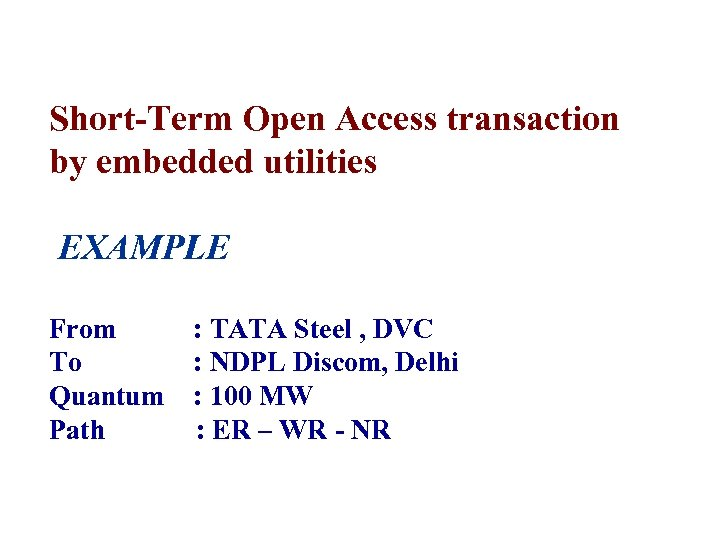 Short-Term Open Access transaction by embedded utilities EXAMPLE From To Quantum Path : TATA