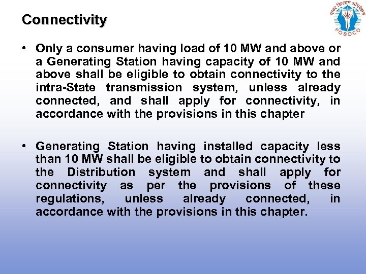 Connectivity • Only a consumer having load of 10 MW and above or a