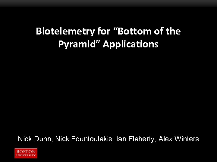 "Biotelemetry for ""Bottom of the Pyramid"" Applications Nick Dunn, Nick Fountoulakis, Ian Flaherty, Alex"