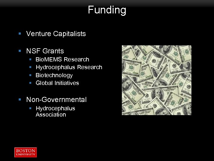 Funding § Venture Capitalists § NSF Grants § § Bio. MEMS Research Hydrocephalus Research
