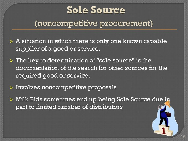 Sole Source (noncompetitive procurement) Ø A situation in which there is only one known