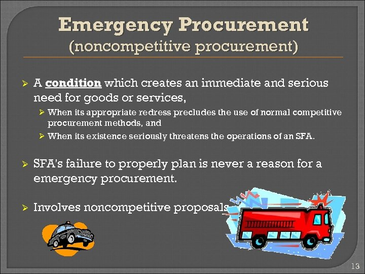 Emergency Procurement (noncompetitive procurement) Ø A condition which creates an immediate and serious need