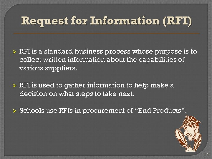 Request for Information (RFI) Ø RFI is a standard business process whose purpose is
