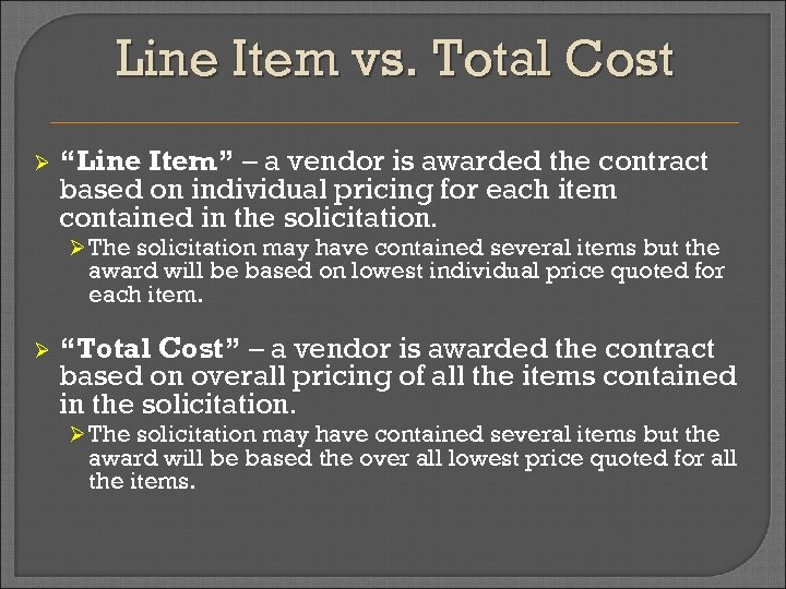 "Line Item vs. Total Cost Ø ""Line Item"" – a vendor is awarded the"