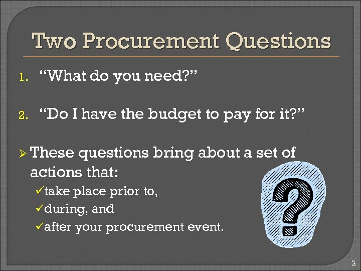 "Two Procurement Questions 1. ""What do you need? "" 2. ""Do I have the"
