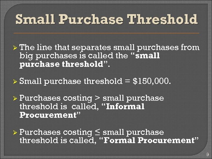 Small Purchase Threshold Ø The line that separates small purchases from big purchases is