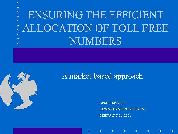 ENSURING THE EFFICIENT ALLOCATION OF TOLL FREE NUMBERS A market-based approach LESLIE SELZER COMMON