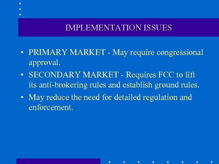 IMPLEMENTATION ISSUES • PRIMARY MARKET - May require congressional approval. • SECONDARY MARKET -