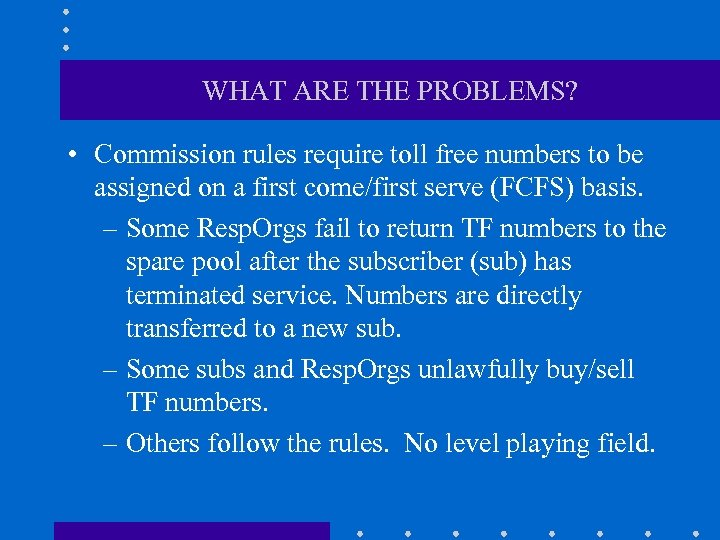 WHAT ARE THE PROBLEMS? • Commission rules require toll free numbers to be assigned