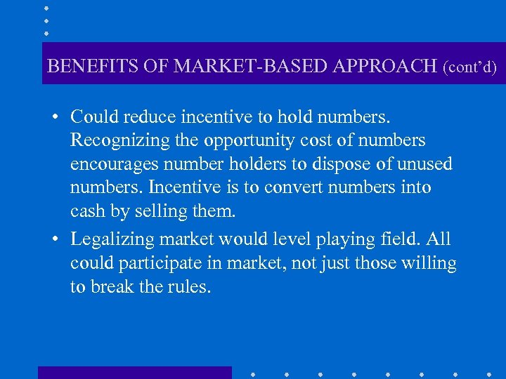 BENEFITS OF MARKET-BASED APPROACH (cont'd) • Could reduce incentive to hold numbers. Recognizing the