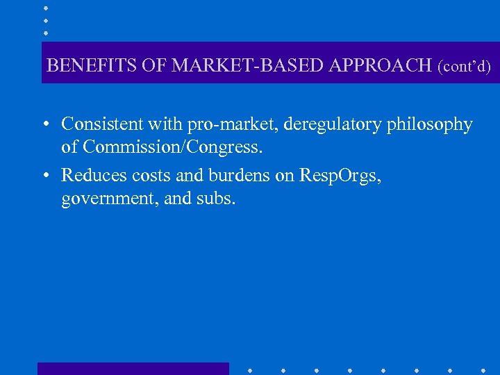 BENEFITS OF MARKET-BASED APPROACH (cont'd) • Consistent with pro-market, deregulatory philosophy of Commission/Congress. •