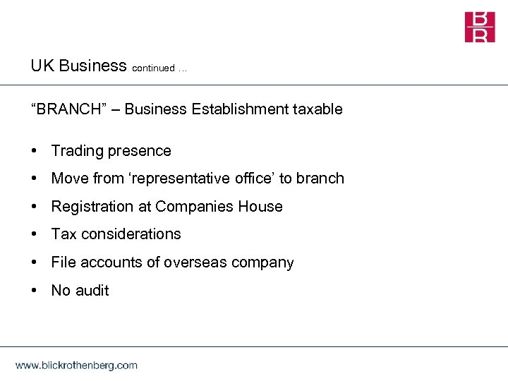 "UK Business continued … ""BRANCH"" – Business Establishment taxable • Trading presence • Move"