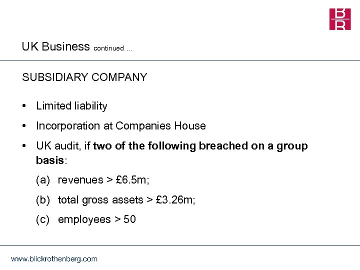 UK Business continued … SUBSIDIARY COMPANY • Limited liability • Incorporation at Companies House