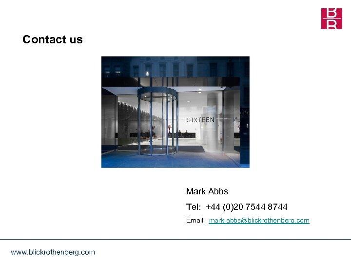 Contact us Mark Abbs Tel: +44 (0)20 7544 8744 Email: mark. abbs@blickrothenberg. com
