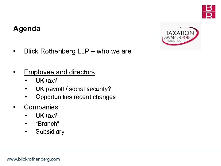 Agenda • Blick Rothenberg LLP – who we are • Employee and directors •
