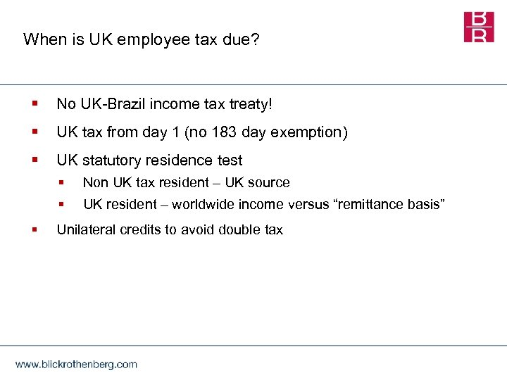 When is UK employee tax due? § No UK-Brazil income tax treaty! § UK