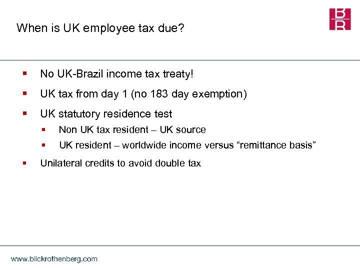 When is UK employee tax due? § No UK-Brazil income tax treaty! § UK