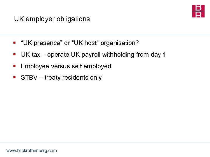 "UK employer obligations § ""UK presence"" or ""UK host"" organisation? § UK tax –"