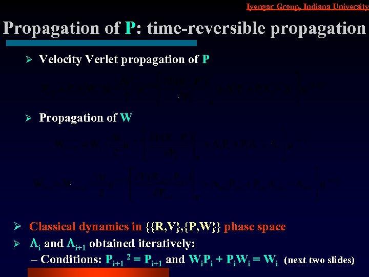 Iyengar Group, Indiana University Propagation of P: time-reversible propagation Ø Velocity Verlet propagation of