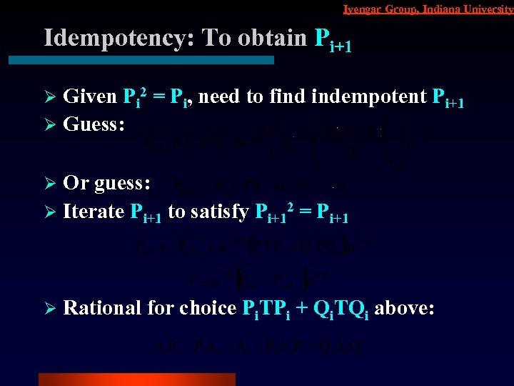 Iyengar Group, Indiana University Idempotency: To obtain Pi+1 Given Pi 2 = Pi, need
