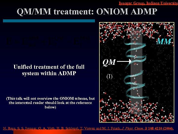 Iyengar Group, Indiana University QM/MM treatment: ONIOM ADMP Unified treatment of the full system