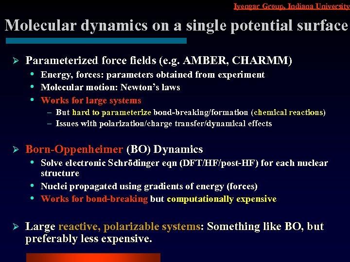 Iyengar Group, Indiana University Molecular dynamics on a single potential surface Ø Parameterized force
