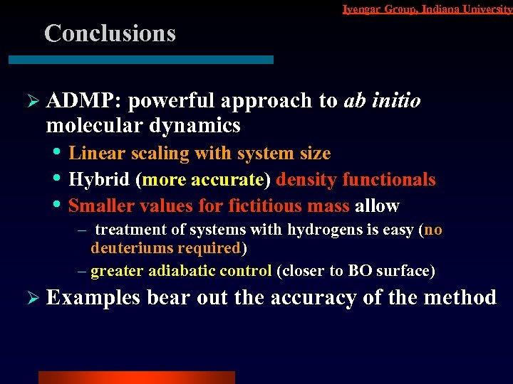 Iyengar Group, Indiana University Conclusions Ø ADMP: powerful approach to ab initio molecular dynamics