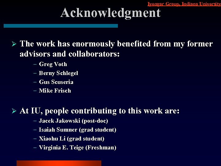 Iyengar Group, Indiana University Acknowledgment Ø The work has enormously benefited from my former