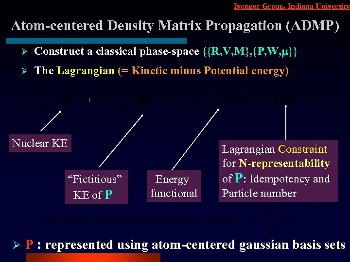 Iyengar Group, Indiana University Atom-centered Density Matrix Propagation (ADMP) Ø Construct a classical phase-space