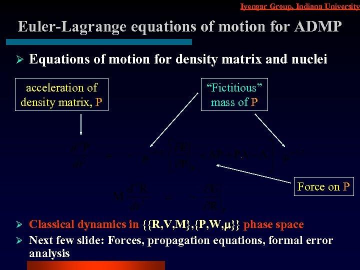 Iyengar Group, Indiana University Euler-Lagrange equations of motion for ADMP Ø Equations of motion