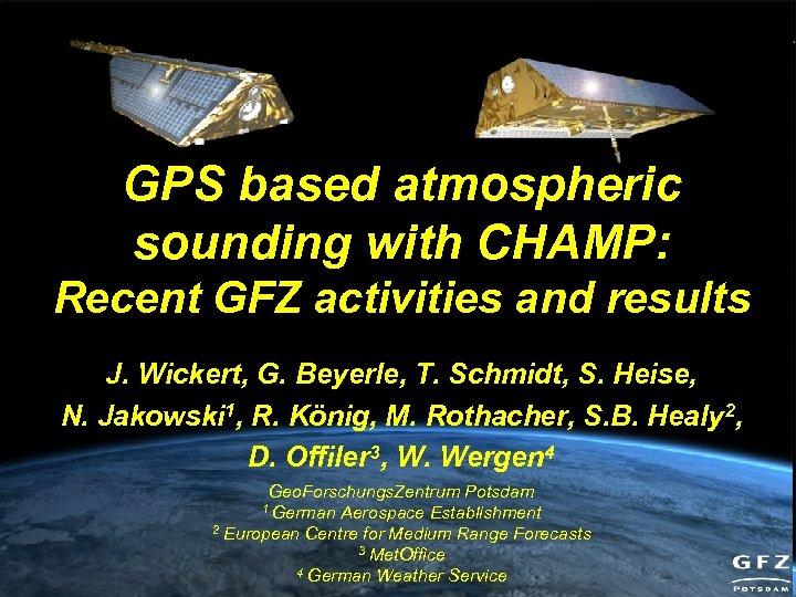 GPS based atmospheric sounding with CHAMP: Recent GFZ activities and results J. Wickert, G.