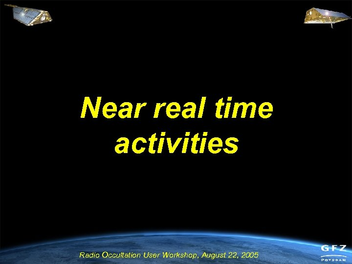 Near real time activities Radio Occultation User Workshop, August 22, 2005